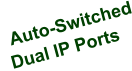 Auto-Switched  Dual IP Ports